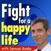 Fight for a Happy Life Podcast with Sensei Ando