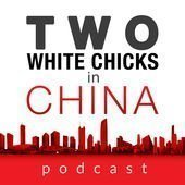 Two White Chicks in China Podcast