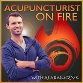 The Acupuncturist on Fire Podcast
